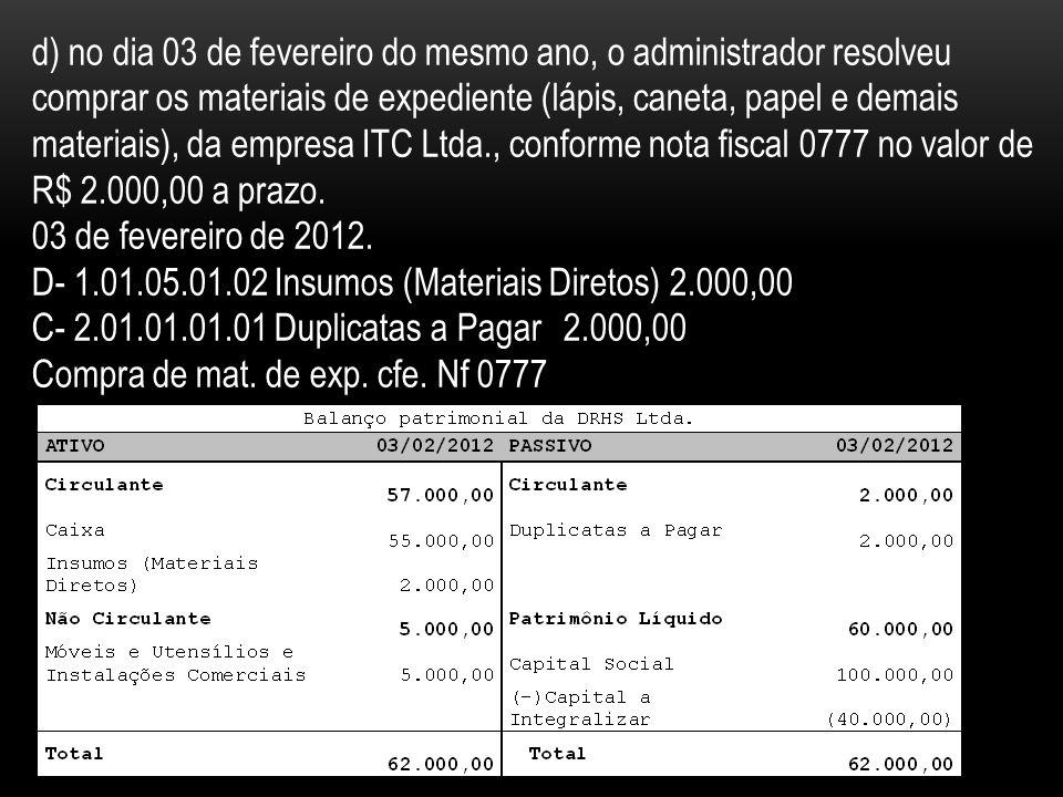 d) no dia 03 de fevereiro do mesmo ano, o administrador resolveu comprar os materiais de expediente (lápis, caneta, papel e demais materiais), da empr