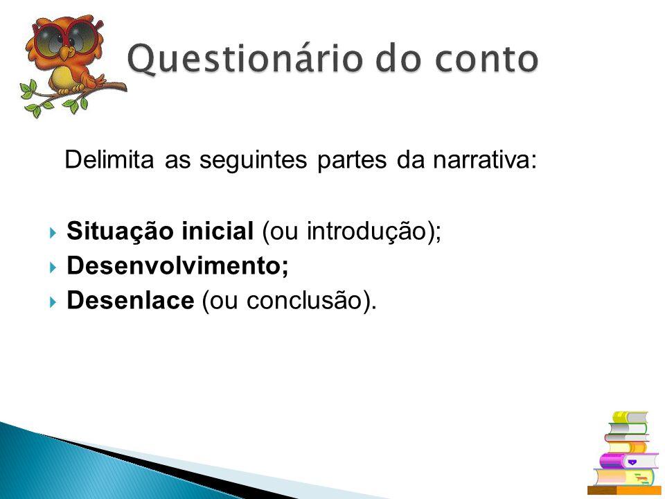 Delimita as seguintes partes da narrativa: Situação inicial (ou introdução); Desenvolvimento; Desenlace (ou conclusão).