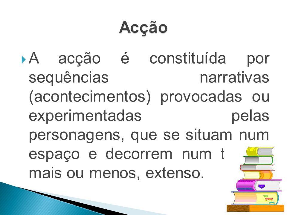 A acção é constituída por sequências narrativas (acontecimentos) provocadas ou experimentadas pelas personagens, que se situam num espaço e decorrem n