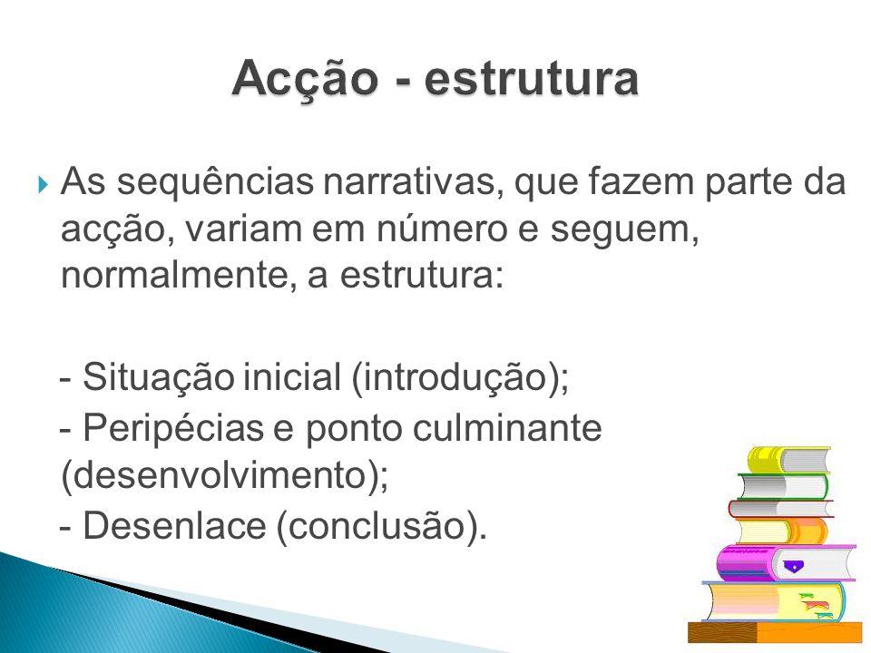 As sequências narrativas, que fazem parte da acção, variam em número e seguem, normalmente, a estrutura: - Situação inicial (introdução); - Peripécias