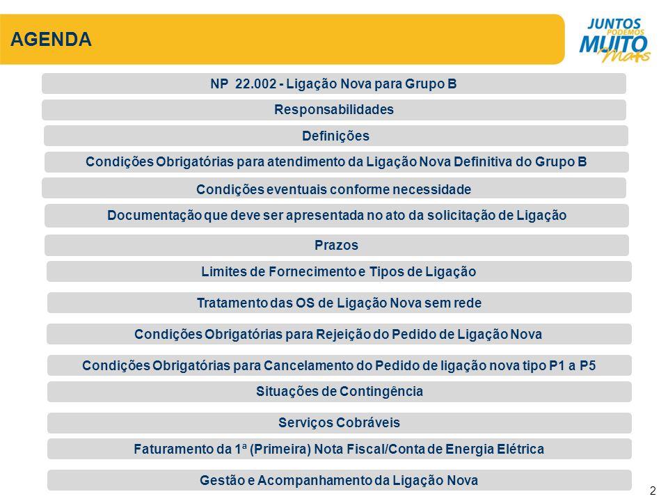 NP 22.002 - Ligação Nova para Grupo B A NP 22.002 - Ligação Nova para Grupo B tem por finalidade estabelecer diretriz para o atendimento da solicitação, execução e cadastramento de Ligação Nova definitiva do Grupo B (Baixa Tensão).