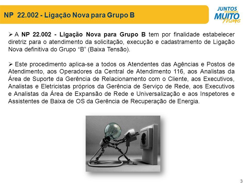 NP 22.002 - Ligação Nova para Grupo B A NP 22.002 - Ligação Nova para Grupo B tem por finalidade estabelecer diretriz para o atendimento da solicitaçã
