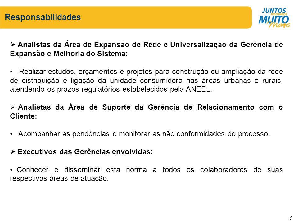 Responsabilidades Analistas da Área de Expansão de Rede e Universalização da Gerência de Expansão e Melhoria do Sistema: Realizar estudos, orçamentos