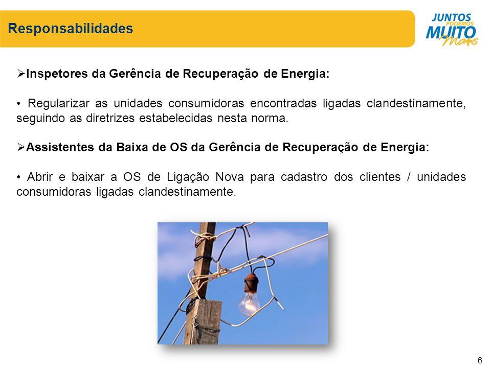 Responsabilidades Inspetores da Gerência de Recuperação de Energia: Regularizar as unidades consumidoras encontradas ligadas clandestinamente, seguind