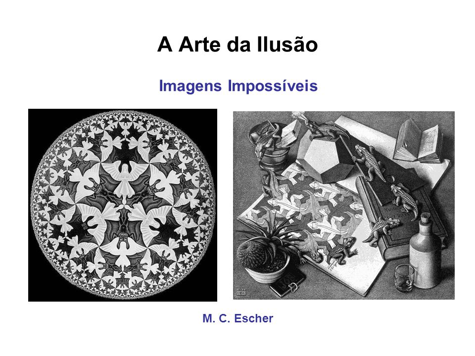 A Arte da Ilusão M. C. Escher Imagens Impossíveis