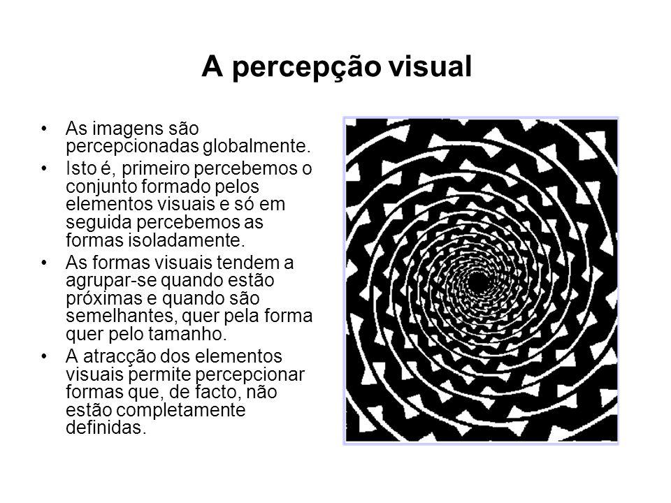 A percepção visual As imagens são percepcionadas globalmente. Isto é, primeiro percebemos o conjunto formado pelos elementos visuais e só em seguida p