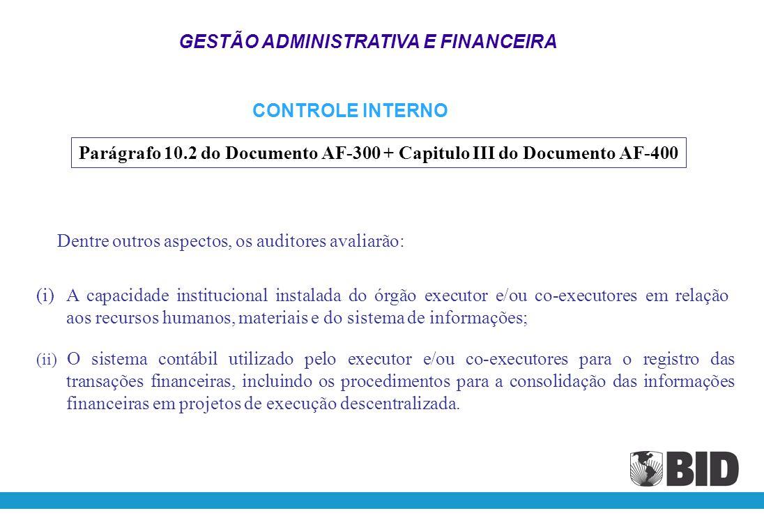GESTÃO ADMINISTRATIVA E FINANCEIRA CONTROLE INTERNO Parágrafo 10.2 do Documento AF-300 + Capitulo III do Documento AF-400 (i) Ambiente de controle; (ii) Avaliação de risco; (iii) Sistemas de contabilidade e de informações; (iv) Atividades de controle; (v) Atividade de monitoramento.