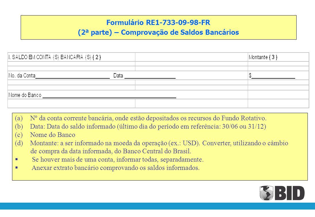 Formulário RE1-733-09-98-FR (1ª parte) - Identificação do Projeto/Convênio (a) (b) (c)(d) (a)Data do relatório: 30 de junho de (ano) ou 31 de dezembro de (ano) (b)Tipo de moeda: Moeda da operação (Info no LMS-1, campo Currency Balances) (a)Nº da Operação: Informação no LMS-1, campo Operation; (b)Nome do Mutuário/Entidade Executora