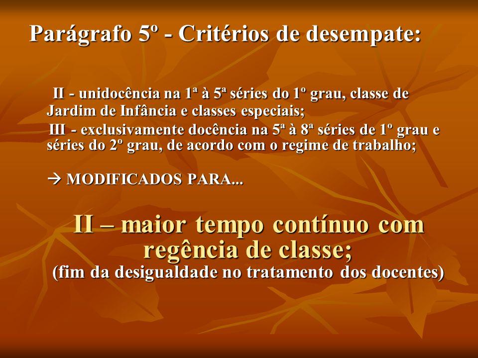 Parágrafo 5º - Critérios de desempate: II - unidocência na 1ª à 5ª séries do 1º grau, classe de Jardim de Infância e classes especiais; II - unidocênc