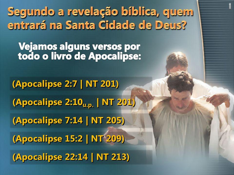 (Apocalipse 2:7 | NT 201) (Apocalipse 2:10 u.p. | NT 201) (Apocalipse 7:14 | NT 205) (Apocalipse 15:2 | NT 209) (Apocalipse 22:14 | NT 213)