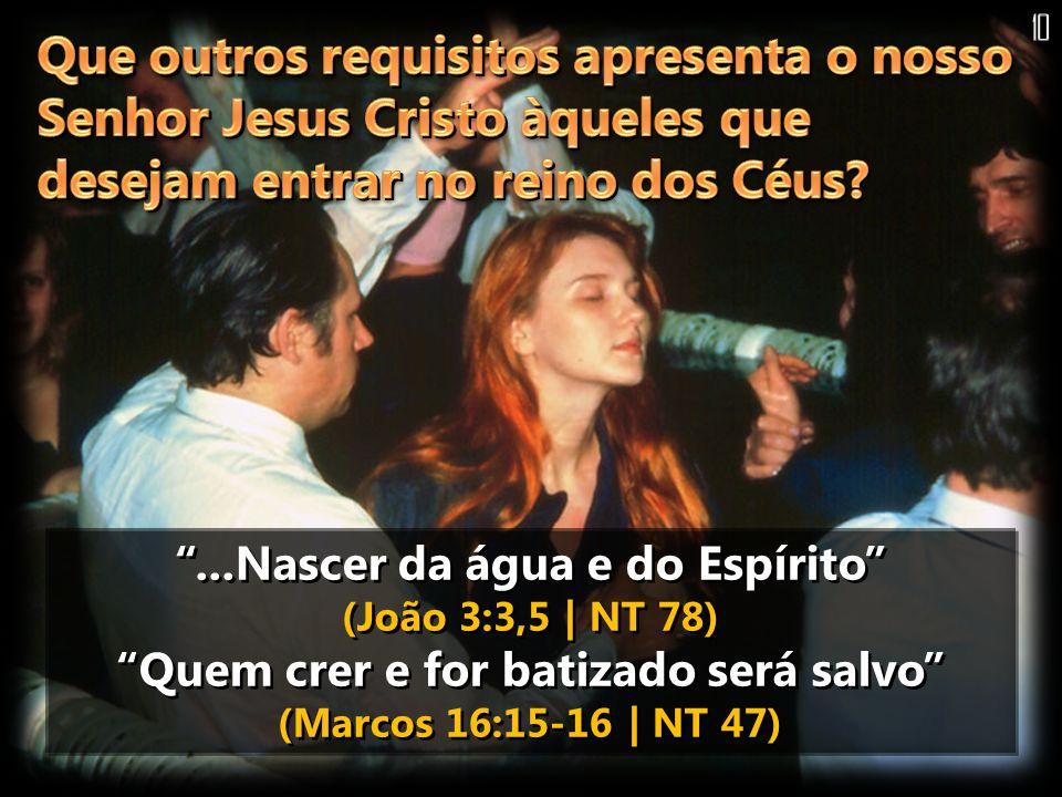 ...Nascer da água e do Espírito (João 3:3,5 | NT 78) Quem crer e for batizado será salvo (Marcos 16:15-16 | NT 47)