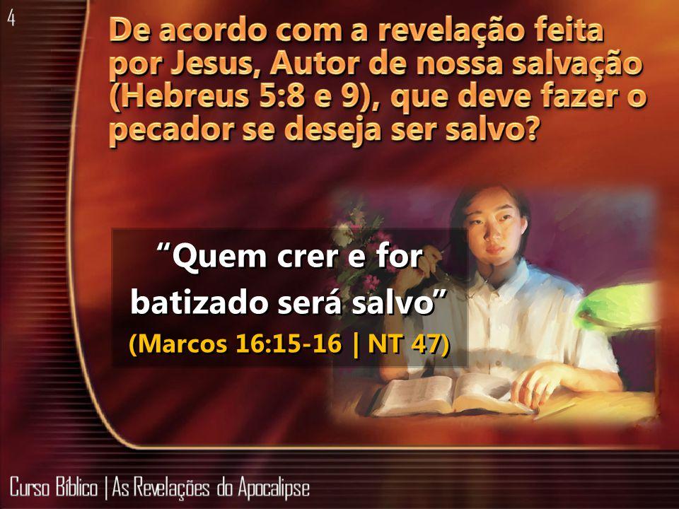 Quem crer e for batizado será salvo (Marcos 16:15-16 | NT 47)