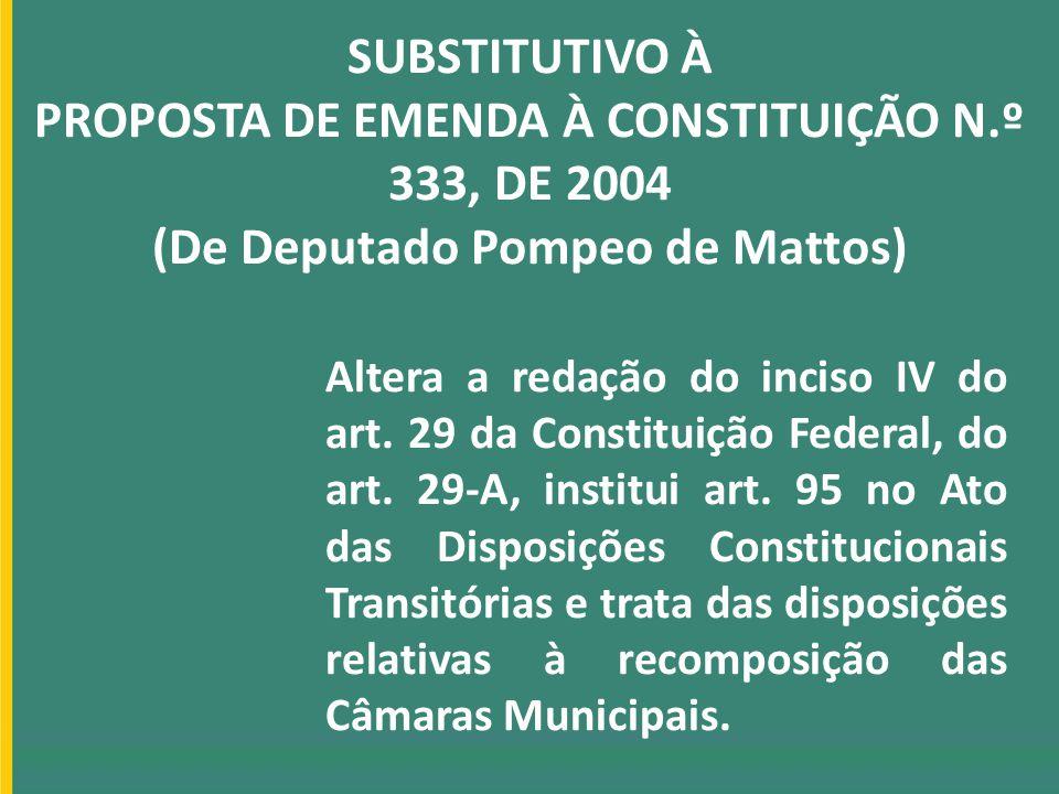 SUBSTITUTIVO À PROPOSTA DE EMENDA À CONSTITUIÇÃO N.º 333, DE 2004 (De Deputado Pompeo de Mattos) Altera a redação do inciso IV do art. 29 da Constitui