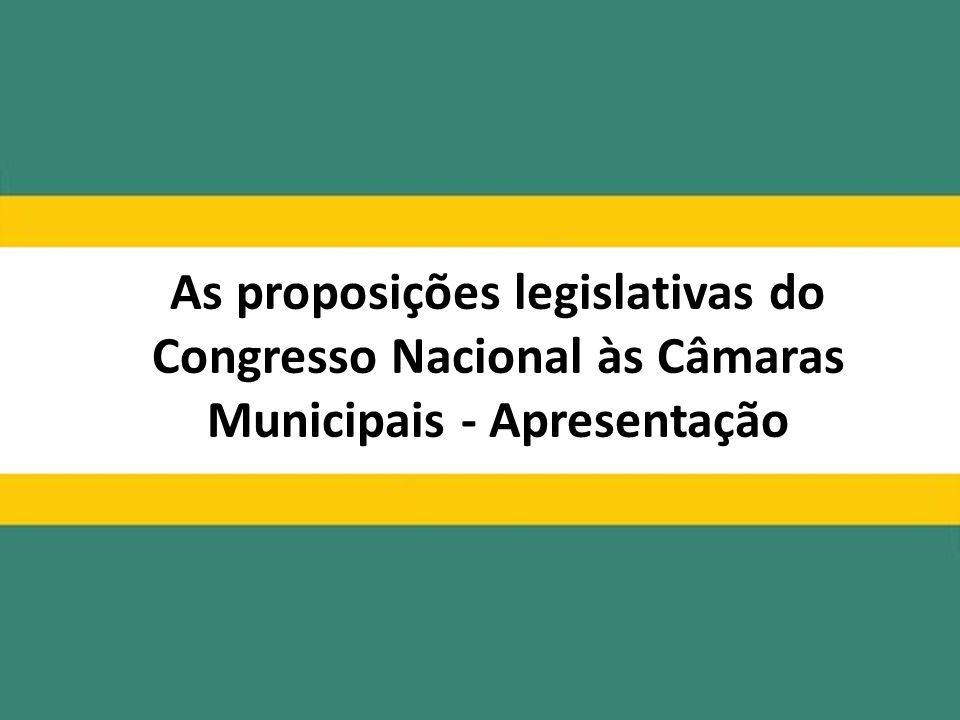 As proposições legislativas do Congresso Nacional às Câmaras Municipais - Apresentação