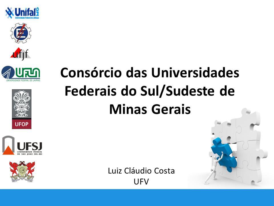 Consórcio das Universidades Federais do Sul/Sudeste de Minas Gerais Luiz Cláudio Costa UFV
