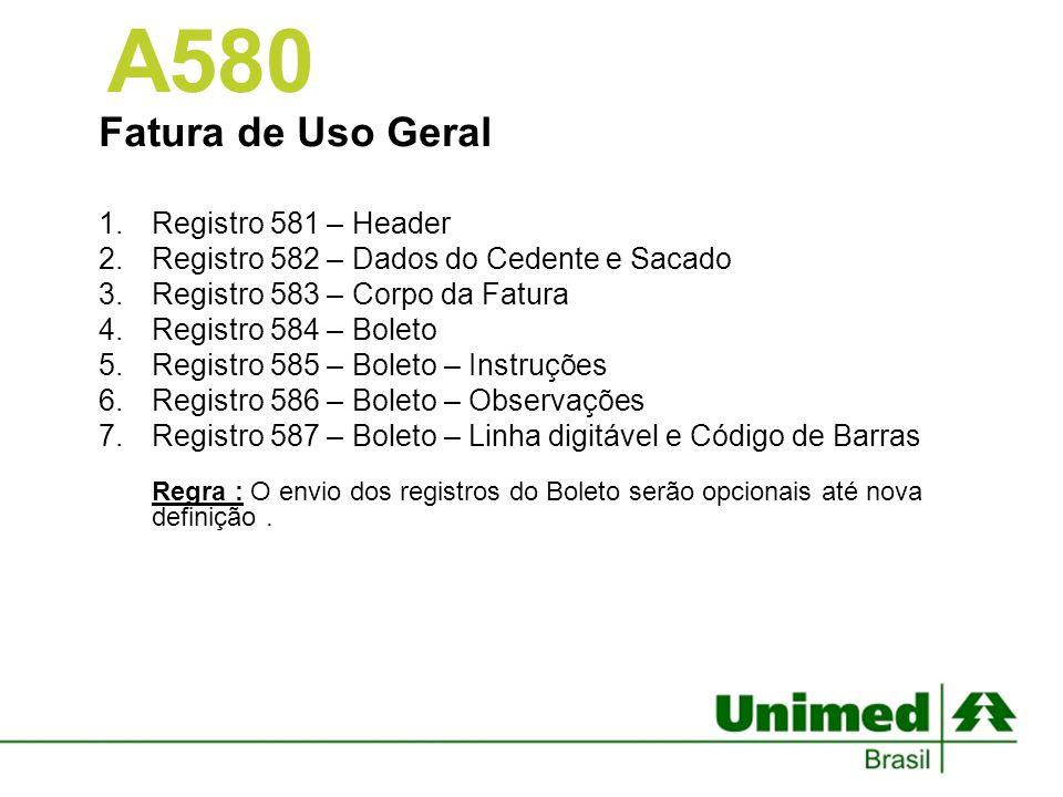 Fatura de Uso Geral 1.Registro 581 – Header 2.Registro 582 – Dados do Cedente e Sacado 3.Registro 583 – Corpo da Fatura 4.Registro 584 – Boleto 5.Regi