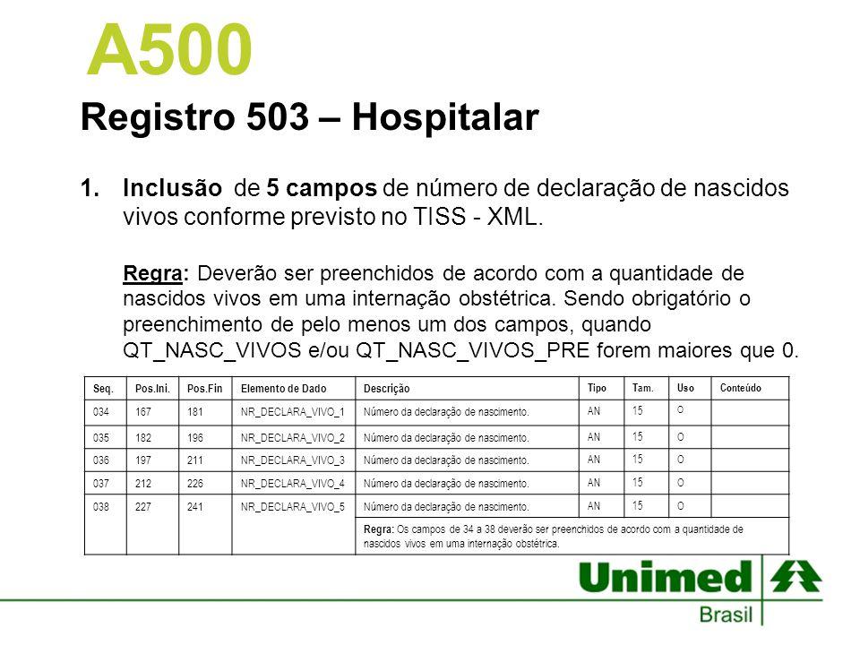 Registro 503 – Hospitalar 1.Inclusão de 5 campos de número de declaração de nascidos vivos conforme previsto no TISS - XML. Regra: Deverão ser preench