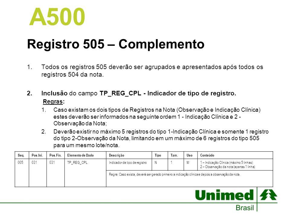 Registro 505 – Complemento 1.Todos os registros 505 deverão ser agrupados e apresentados após todos os registros 504 da nota. 2.Inclusão do campo TP_R