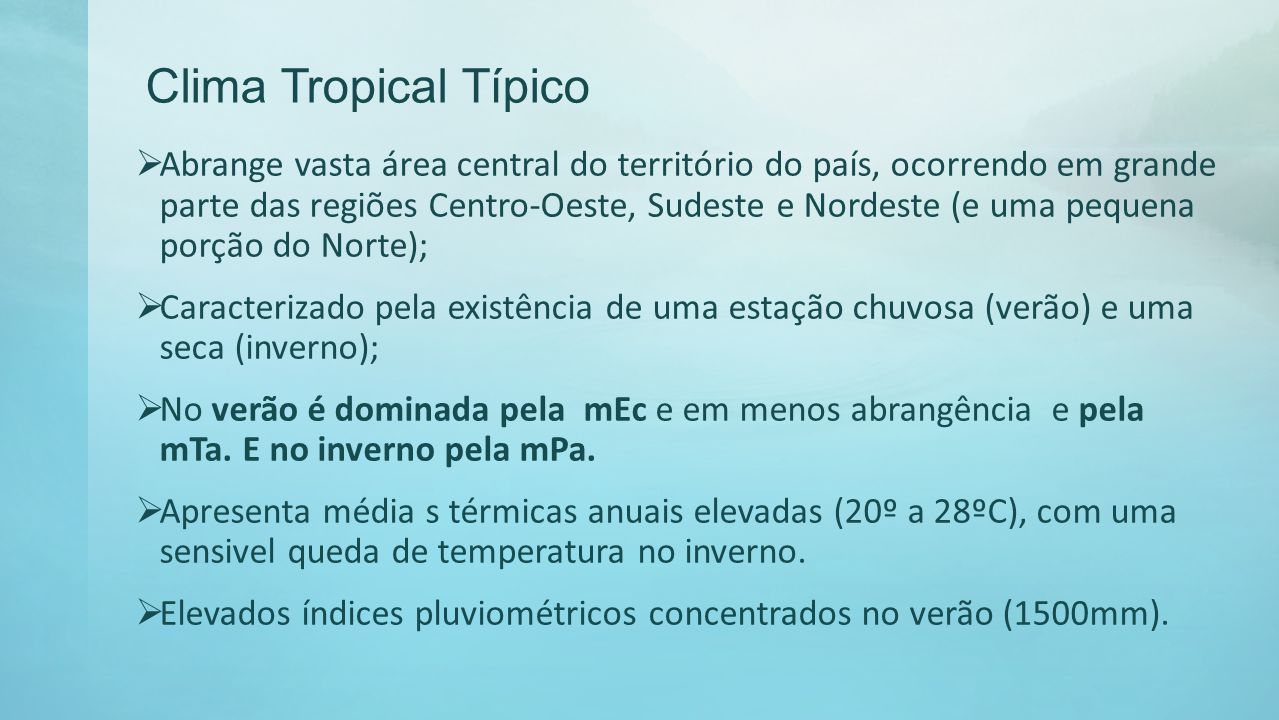 Clima Tropical Típico Abrange vasta área central do território do país, ocorrendo em grande parte das regiões Centro-Oeste, Sudeste e Nordeste (e uma