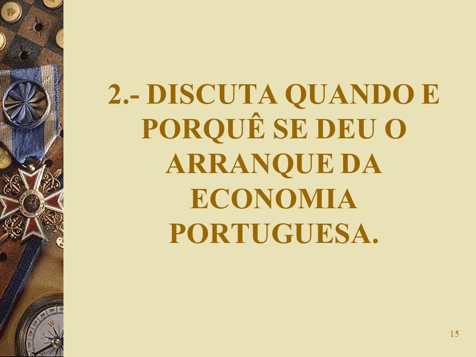 15 2.- DISCUTA QUANDO E PORQUÊ SE DEU O ARRANQUE DA ECONOMIA PORTUGUESA.