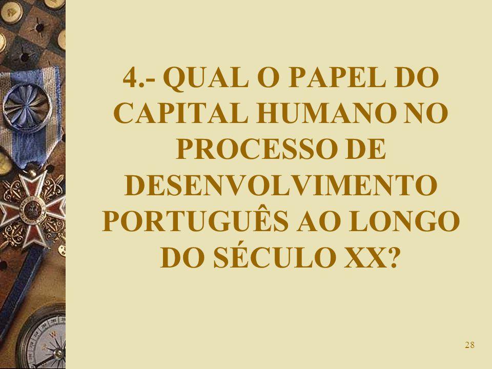 28 4.- QUAL O PAPEL DO CAPITAL HUMANO NO PROCESSO DE DESENVOLVIMENTO PORTUGUÊS AO LONGO DO SÉCULO XX?