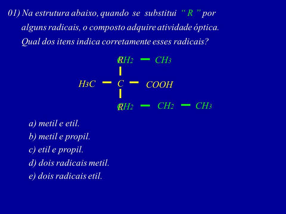 01) Na estrutura abaixo, quando se substitui R por alguns radicais, o composto adquire atividade óptica.