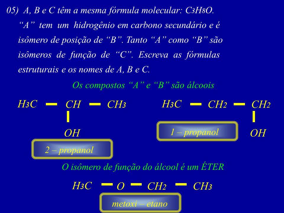 05) A, B e C têm a mesma fórmula molecular: C 3 H 8 O.
