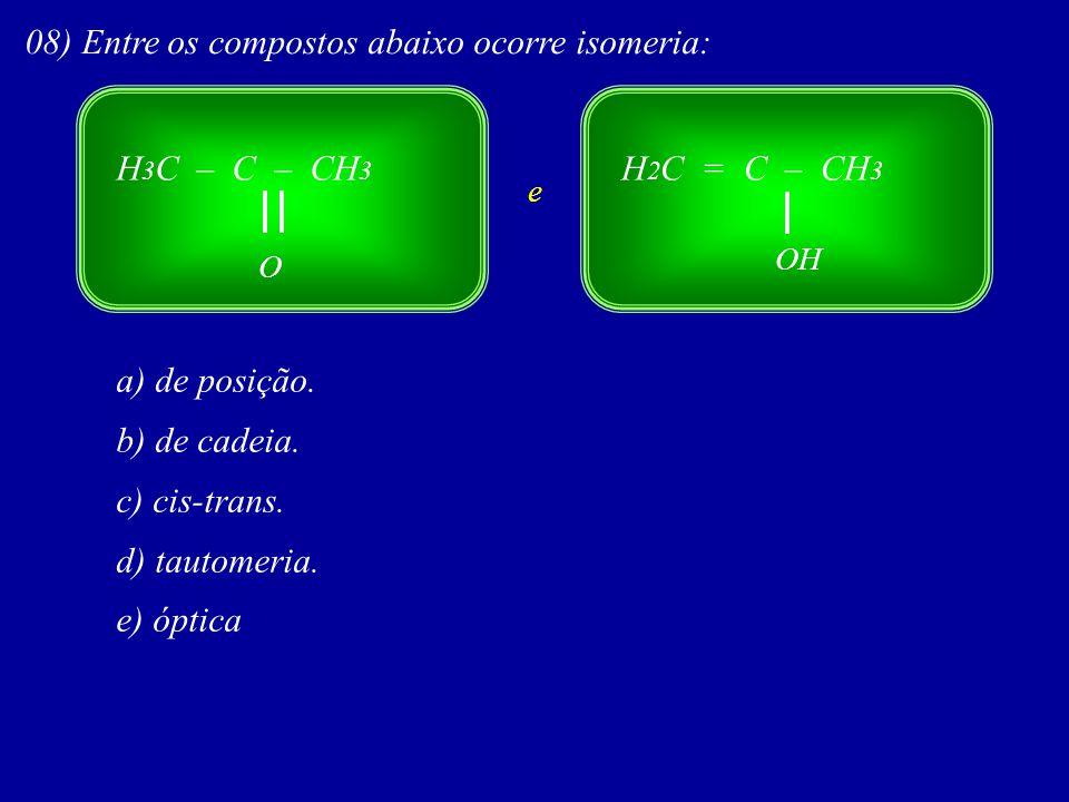 C H 3 C – HIHI ––CNH 2 I Cl I Cl HIHI Este composto possui dois átomos de carbono assimétricos diferentes, portanto n = 2 2 n = 2 2 = 4 isômeros ativos 2 = 2 2 – 1 = n – 1 2 1 = 2 isômero inativo 07) O número total de isômeros (ativos e inativos) da molécula abaixo é: a) 2.