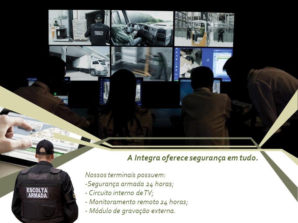 A Integra oferece segurança em tudo. Nossos terminais possuem: -Segurança armada 24 horas; - Circuito interno de TV; - Monitoramento remoto 24 horas;
