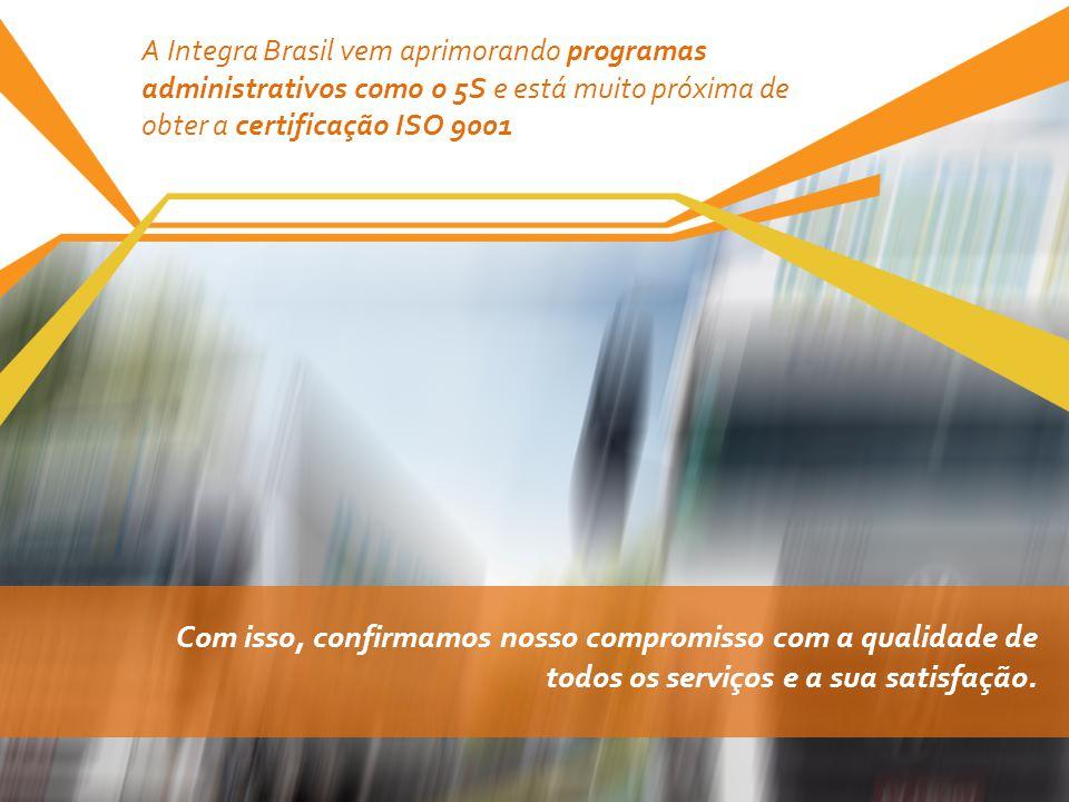 A Integra Brasil vem aprimorando programas administrativos como o 5S e está muito próxima de obter a certificação ISO 9001 Com isso, confirmamos nosso