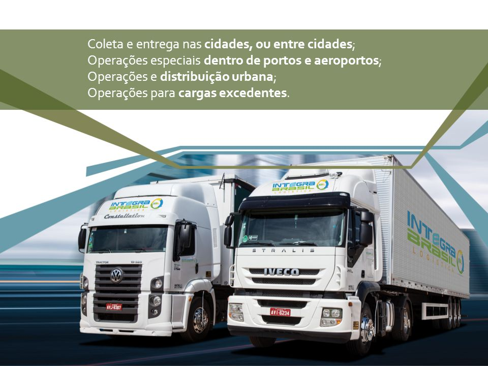 Coleta e entrega nas cidades, ou entre cidades; Operações especiais dentro de portos e aeroportos; Operações e distribuição urbana; Operações para car