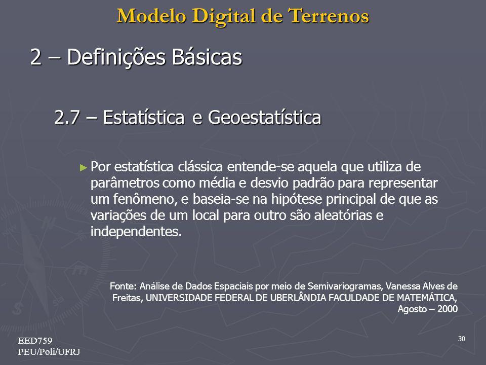 Modelo Digital de Terrenos 30 EED759 PEU/Poli/UFRJ 2 – Definições Básicas 2.7 – Estatística e Geoestatística Por estatística clássica entende-se aquel