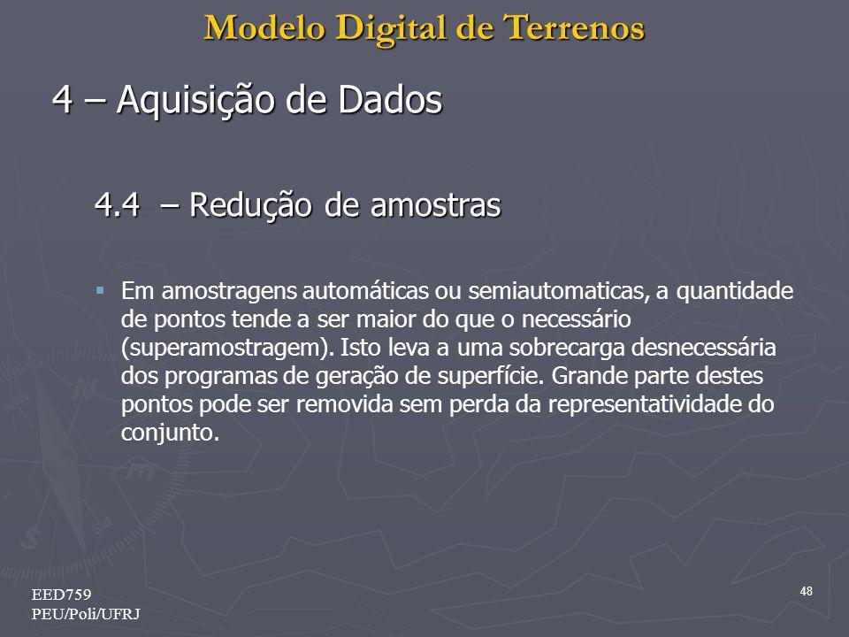 Modelo Digital de Terrenos 48 EED759 PEU/Poli/UFRJ 4 – Aquisição de Dados 4.4 – Redução de amostras Em amostragens automáticas ou semiautomaticas, a q