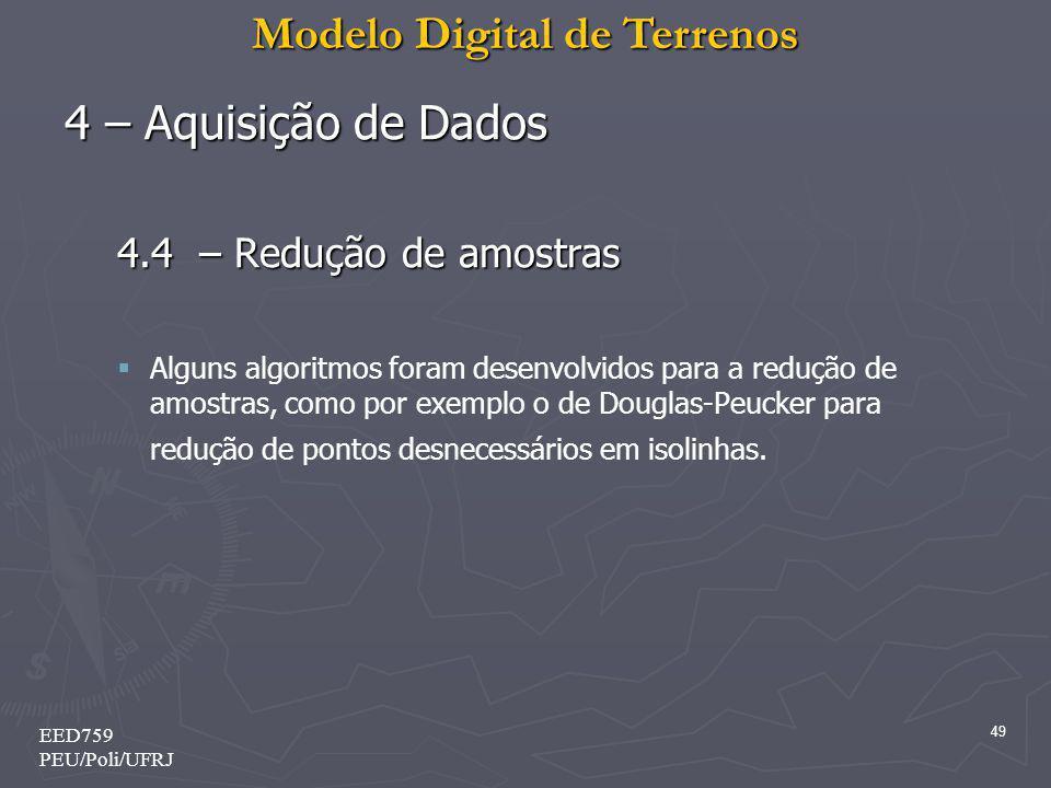 Modelo Digital de Terrenos 49 EED759 PEU/Poli/UFRJ 4 – Aquisição de Dados 4.4 – Redução de amostras Alguns algoritmos foram desenvolvidos para a reduç