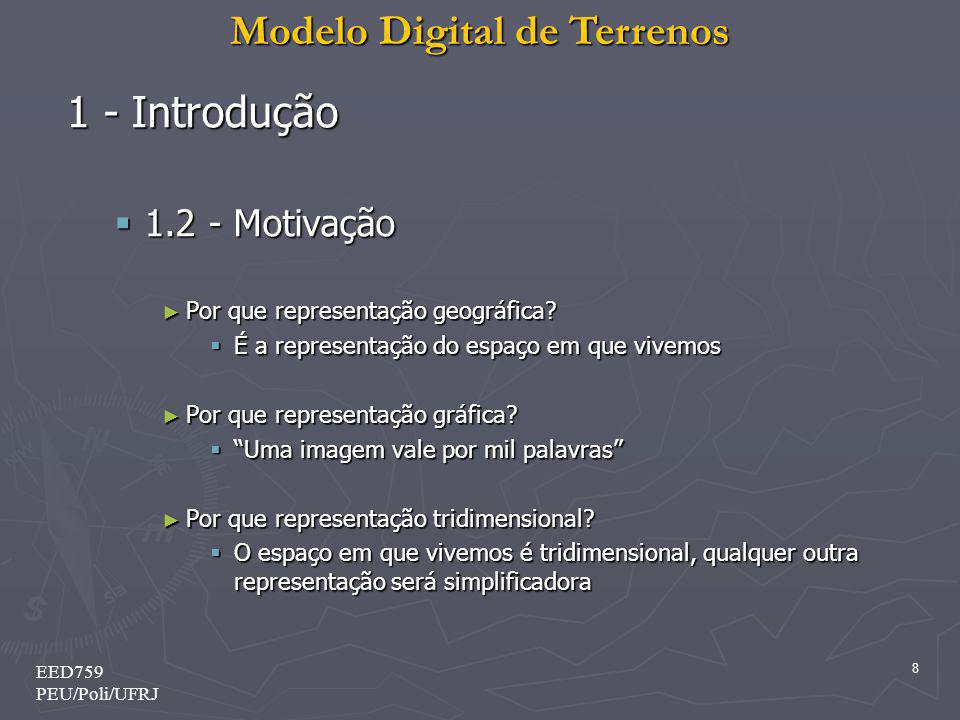 Modelo Digital de Terrenos 8 EED759 PEU/Poli/UFRJ 1 - Introdução 1.2 - Motivação 1.2 - Motivação Por que representação geográfica? Por que representaç