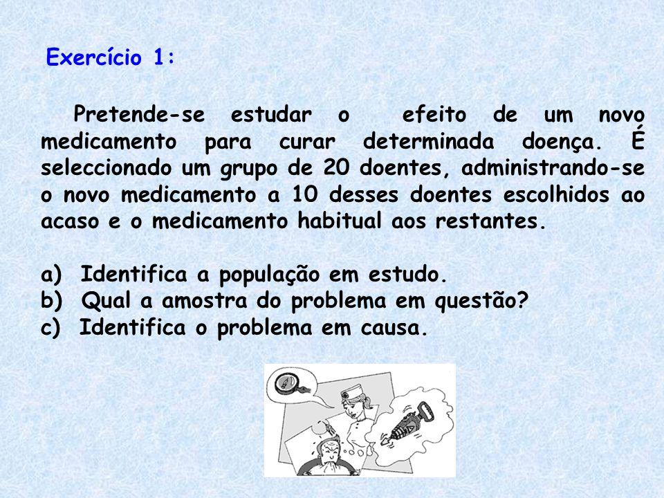 Exercício 1: Pretende-se estudar o efeito de um novo medicamento para curar determinada doença. É seleccionado um grupo de 20 doentes, administrando-s
