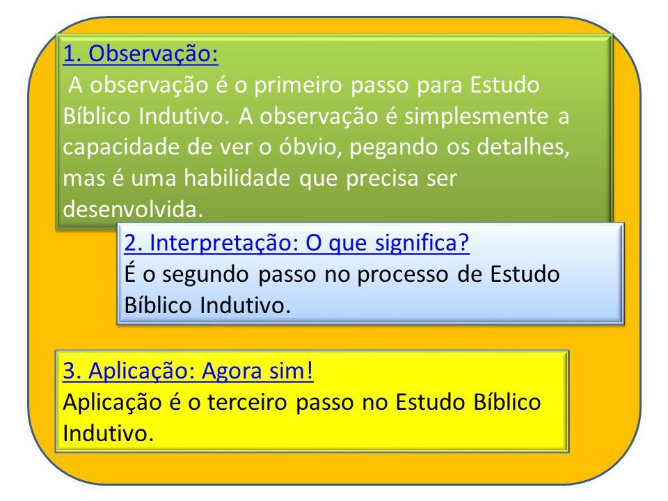 1. Observação: 1. Observação: A observação é o primeiro passo para Estudo Bíblico Indutivo. A observação é simplesmente a capacidade de ver o óbvio, p