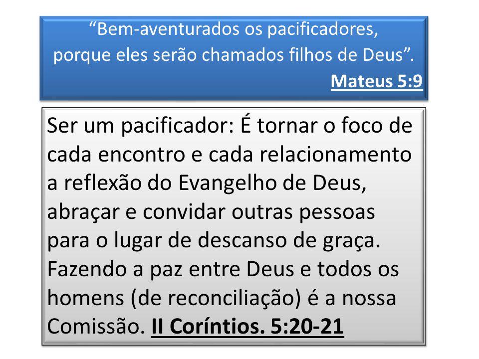 Bem-aventurados os pacificadores, porque eles serão chamados filhos de Deus. Mateus 5:9 Bem-aventurados os pacificadores, porque eles serão chamados f
