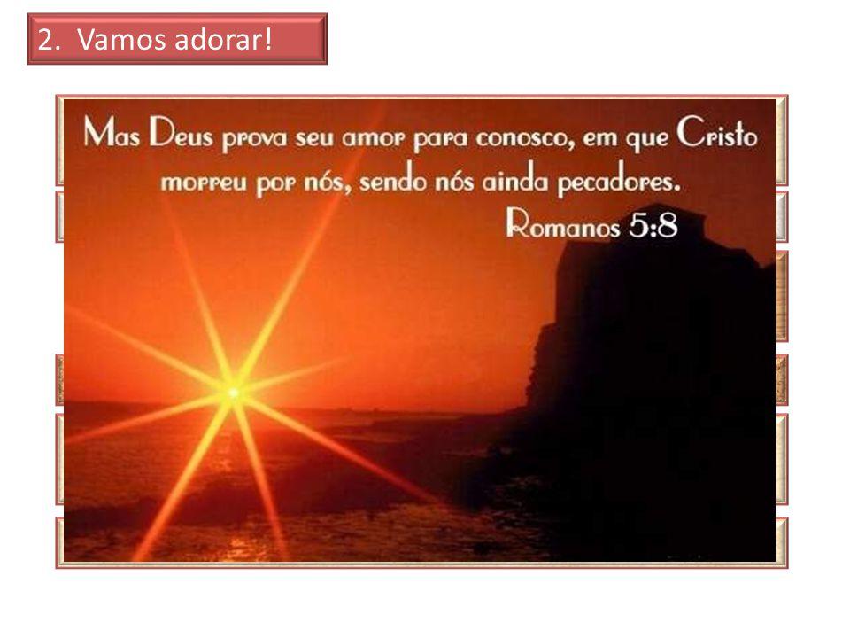 2. Vamos adorar! Fique em silêncio e pense sobre a vastidão e majestade de Deus. Ele criou e a Ele pertence o universo. A Terra é como um grão de poei