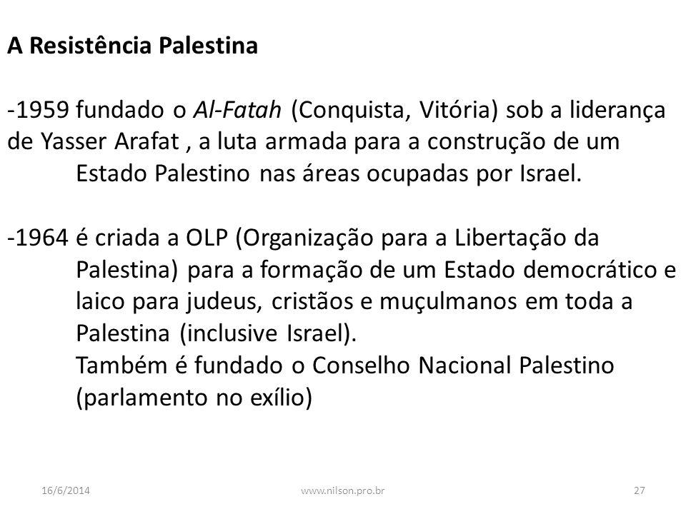 A Resistência Palestina -1959 fundado o Al-Fatah (Conquista, Vitória) sob a liderança de Yasser Arafat, a luta armada para a construção de um Estado P