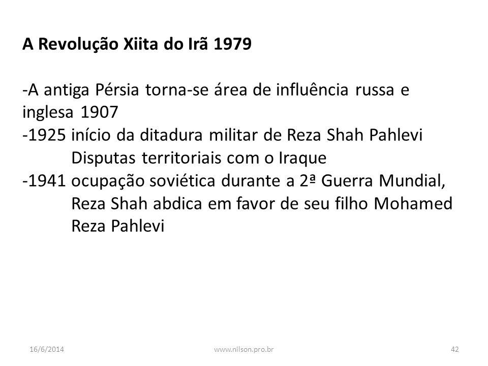 A Revolução Xiita do Irã 1979 -A antiga Pérsia torna-se área de influência russa e inglesa 1907 -1925 início da ditadura militar de Reza Shah Pahlevi