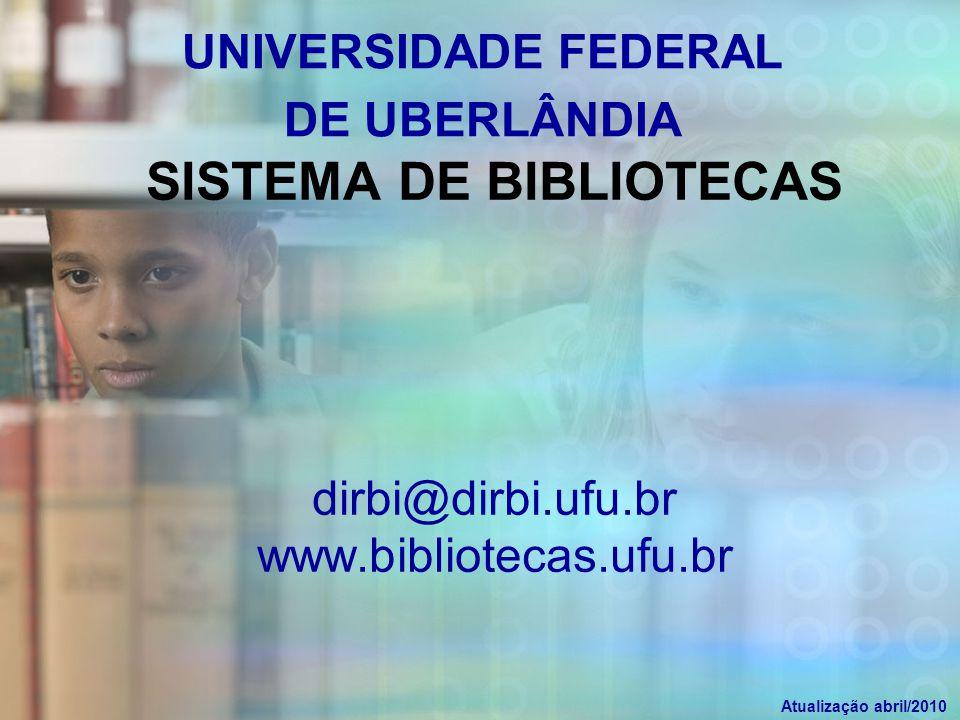 UNIVERSIDADE FEDERAL DE UBERLÂNDIA BIBLIOTECAS BIBLIOTECA SETORIAL EDUCAÇÃO FÍSICA (FIS) BIBLIOTECA SETORIAL EDUCAÇÃO FÍSICA (FIS) BIBLIOTECA SETORIAL PONTAL – FACIP (PON) BIBLIOTECA SETORIAL PONTAL – FACIP (PON) BIBLIOTECA CENTRAL SANTA MÔNICA (MON) BIBLIOTECA CENTRAL SANTA MÔNICA (MON) BIBLIOTECA SETORIAL UMUARAMA (UMU) BIBLIOTECA SETORIAL UMUARAMA (UMU) BIBLIOTECA SETORIAL ESEBA BIBLIOTECA SETORIAL ESEBA
