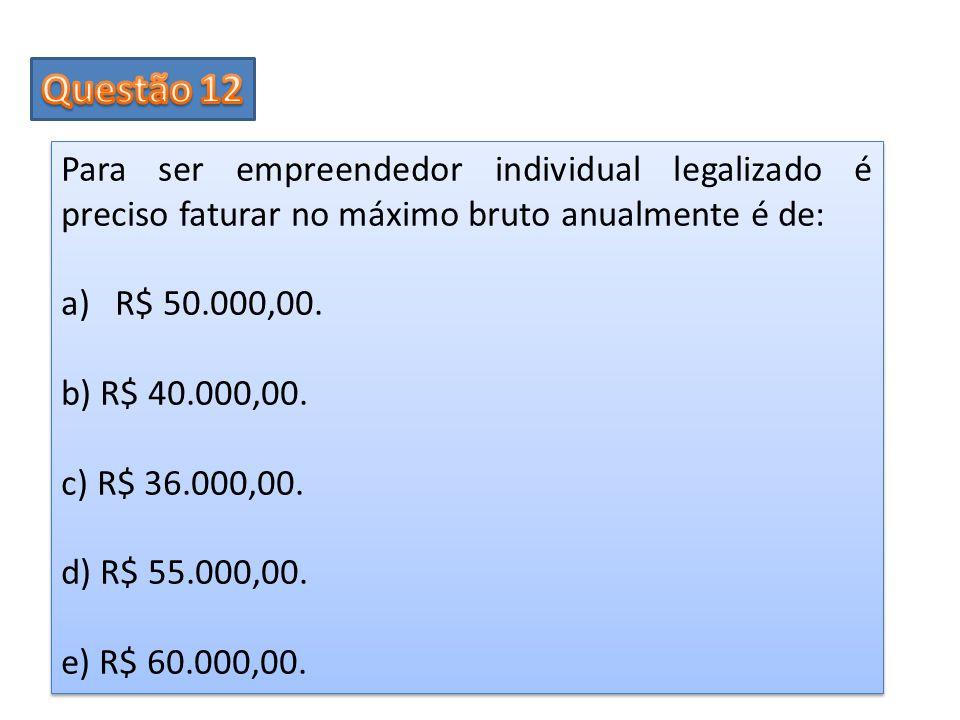 Para ser empreendedor individual legalizado é preciso faturar no máximo bruto anualmente é de: a)R$ 50.000,00. b) R$ 40.000,00. c) R$ 36.000,00. d) R$