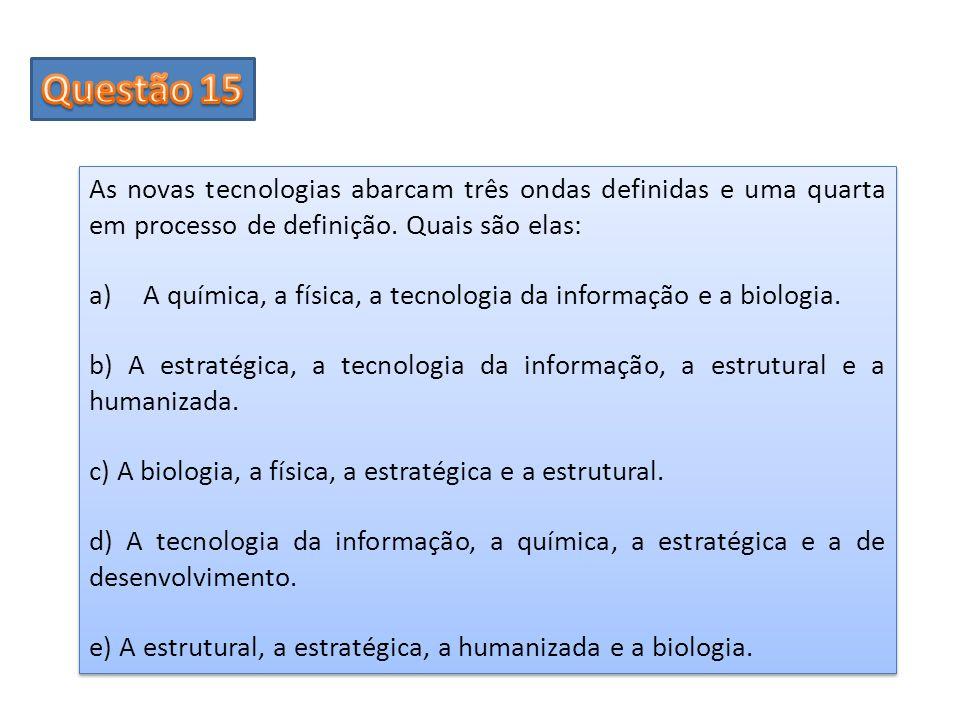 As novas tecnologias abarcam três ondas definidas e uma quarta em processo de definição. Quais são elas: a)A química, a física, a tecnologia da inform