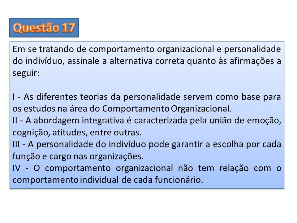 Em se tratando de comportamento organizacional e personalidade do indivíduo, assinale a alternativa correta quanto às afirmações a seguir: I - As dife