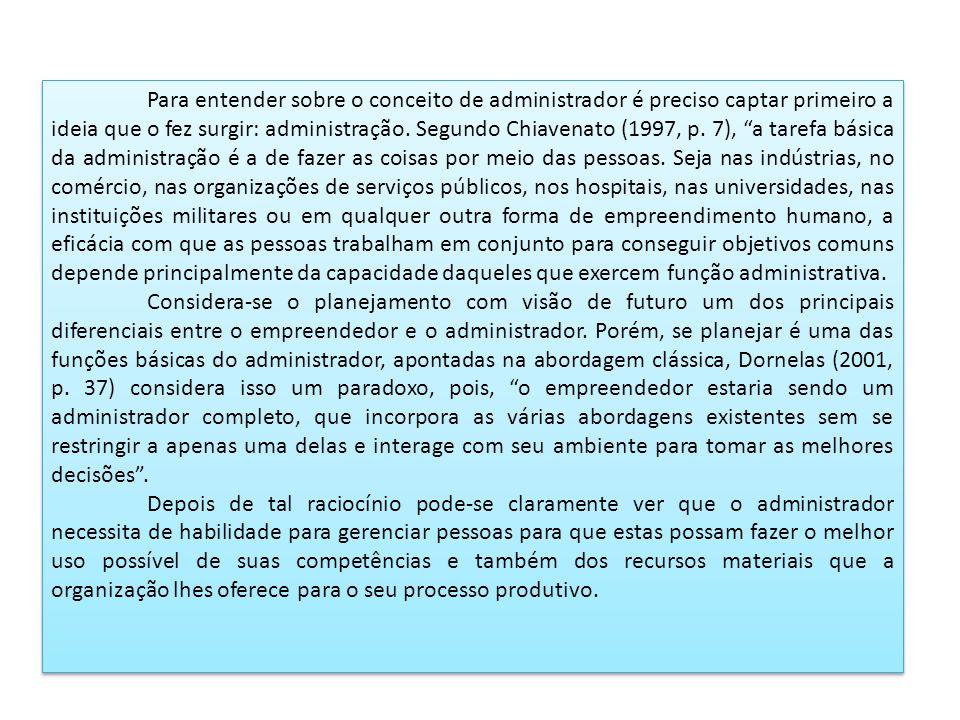 Para entender sobre o conceito de administrador é preciso captar primeiro a ideia que o fez surgir: administração. Segundo Chiavenato (1997, p. 7), a