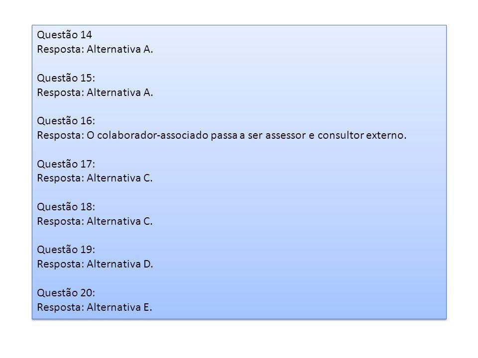 Questão 14 Resposta: Alternativa A. Questão 15: Resposta: Alternativa A. Questão 16: Resposta: O colaborador-associado passa a ser assessor e consulto