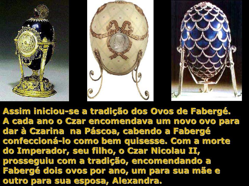 Em 1884, o Czar Alexandre III encomendou ao joalheiro oficial da corte imperial russa, Peter Carl Fabergé, um ovo como presente para sua esposa, a Imp