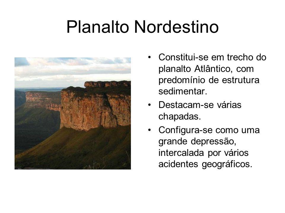 Planalto Nordestino Constitui-se em trecho do planalto Atlântico, com predomínio de estrutura sedimentar. Destacam-se várias chapadas. Configura-se co