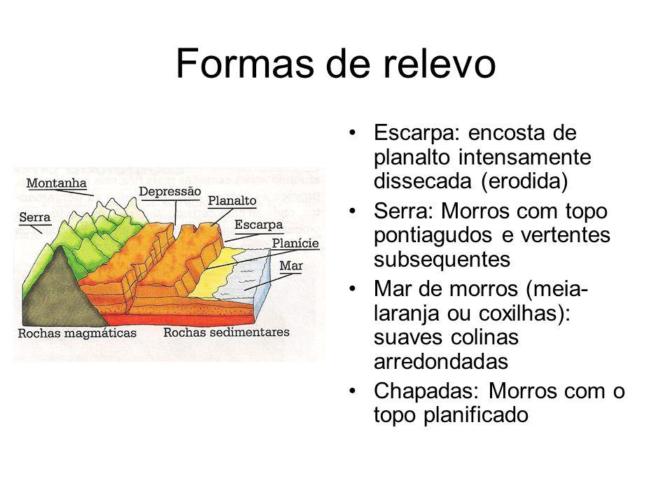 Formas de relevo Escarpa: encosta de planalto intensamente dissecada (erodida) Serra: Morros com topo pontiagudos e vertentes subsequentes Mar de morr